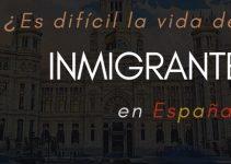 Cómo es la vida en España para un inmigrante